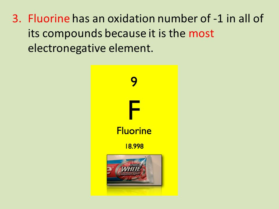 Fluorine has an oxidation number of -1 in all of its compounds because it is the most electronegative element.