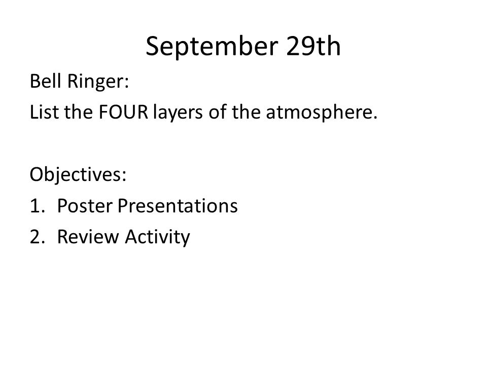 September 29th Bell Ringer: List the FOUR layers of the atmosphere.