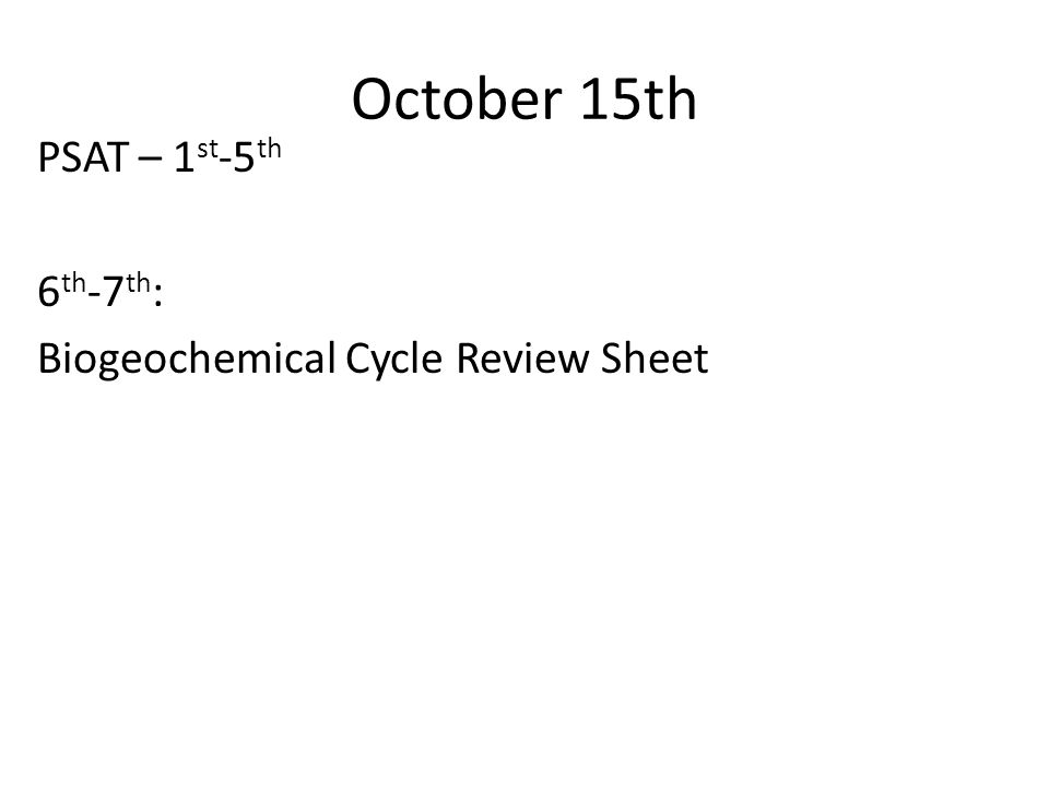 October 15th PSAT – 1st-5th 6th-7th: Biogeochemical Cycle Review Sheet