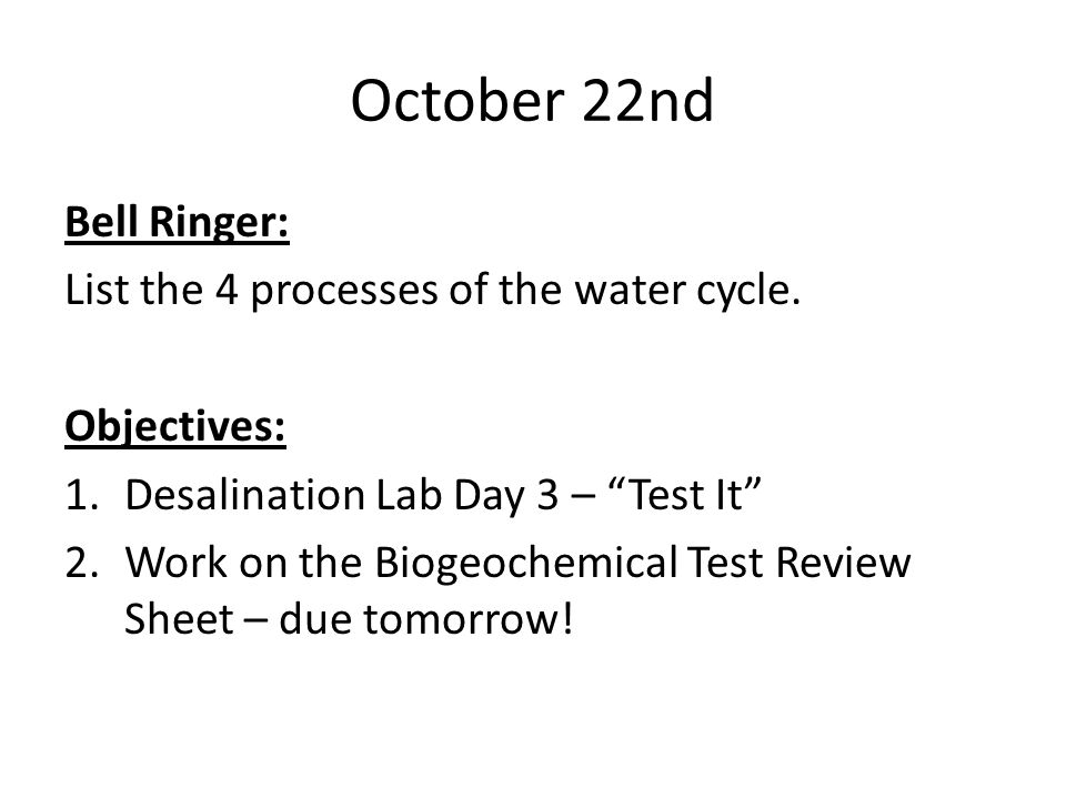 October 22nd Bell Ringer: List the 4 processes of the water cycle.