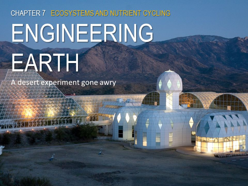 CHAPTER 7 ECOSYSTEMS AND NUTRIENT CYCLING ENGINEERING EARTH A desert experiment gone awry