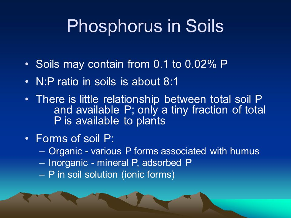 Phosphorus in Soils Soils may contain from 0.1 to 0.02% P