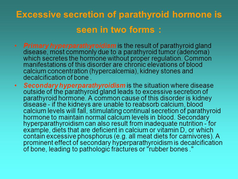 Excessive secretion of parathyroid hormone is seen in two forms: