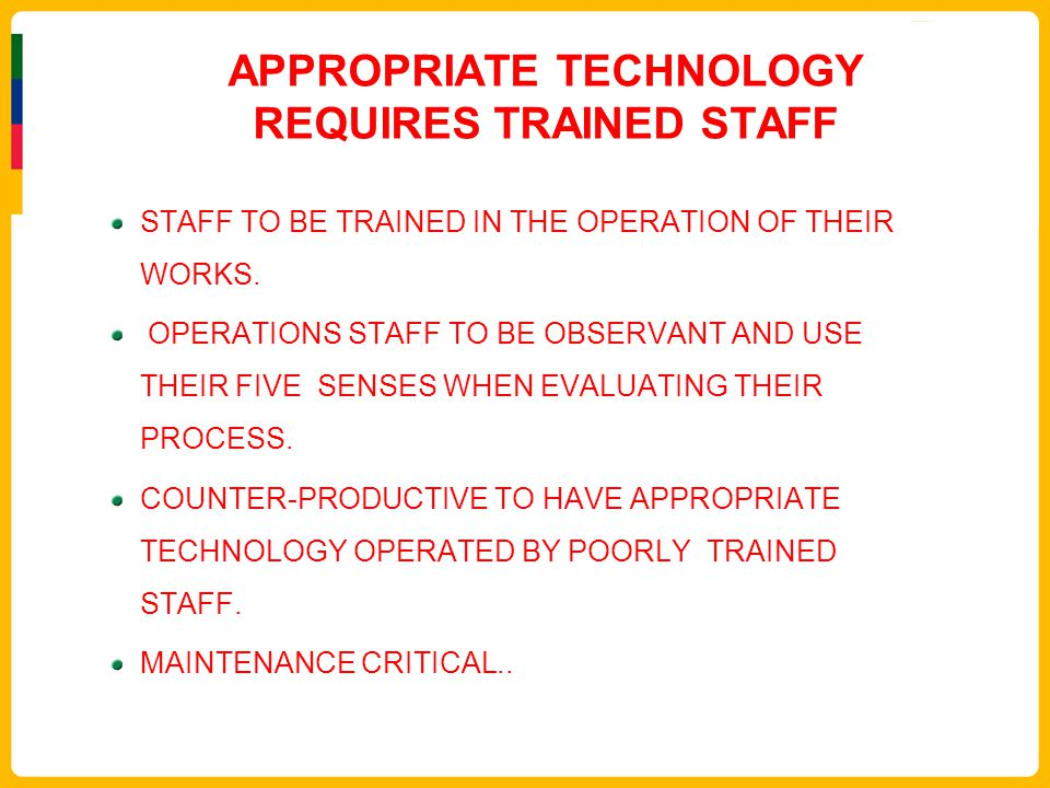 APPROPRIATE TECHNOLOGY REQUIRES TRAINED STAFF