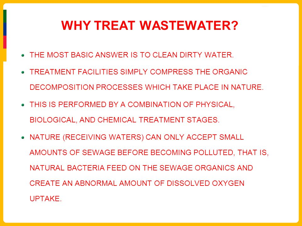 WHY TREAT WASTEWATER THE MOST BASIC ANSWER IS TO CLEAN DIRTY WATER.