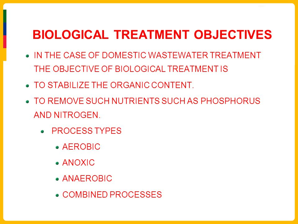 BIOLOGICAL TREATMENT OBJECTIVES