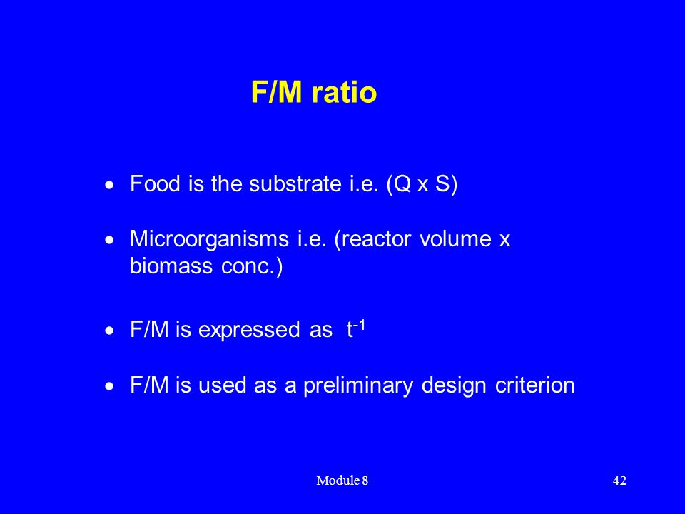 F/M ratio Food is the substrate i.e. (Q x S)