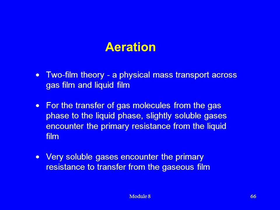 Aeration Two-film theory - a physical mass transport across gas film and liquid film.