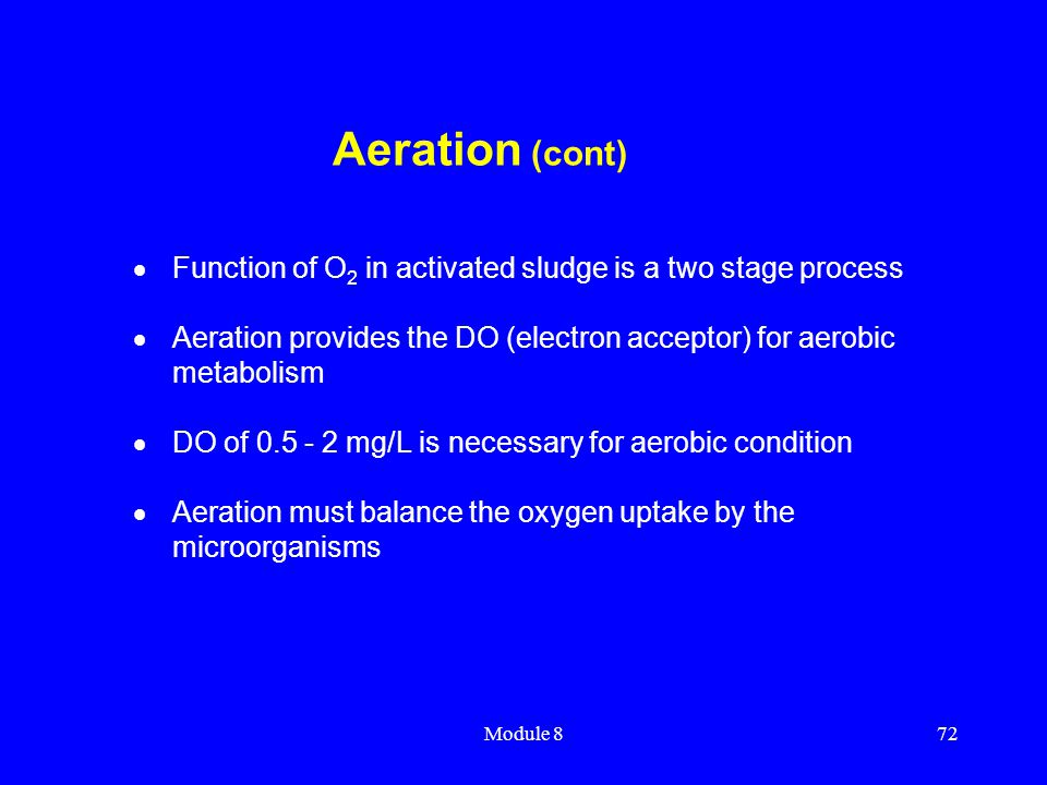 Aeration (cont) Function of O2 in activated sludge is a two stage process. Aeration provides the DO (electron acceptor) for aerobic metabolism.