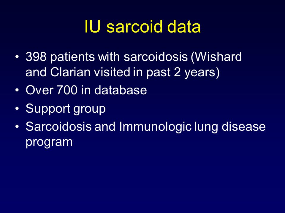 IU sarcoid data 398 patients with sarcoidosis (Wishard and Clarian visited in past 2 years) Over 700 in database.
