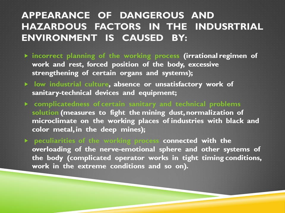 APPEARANCE OF DANGEROUS AND HAZARDOUS FACTORS IN THE INDUSRTRIAL ENVIRONMENT IS CAUSED BY: