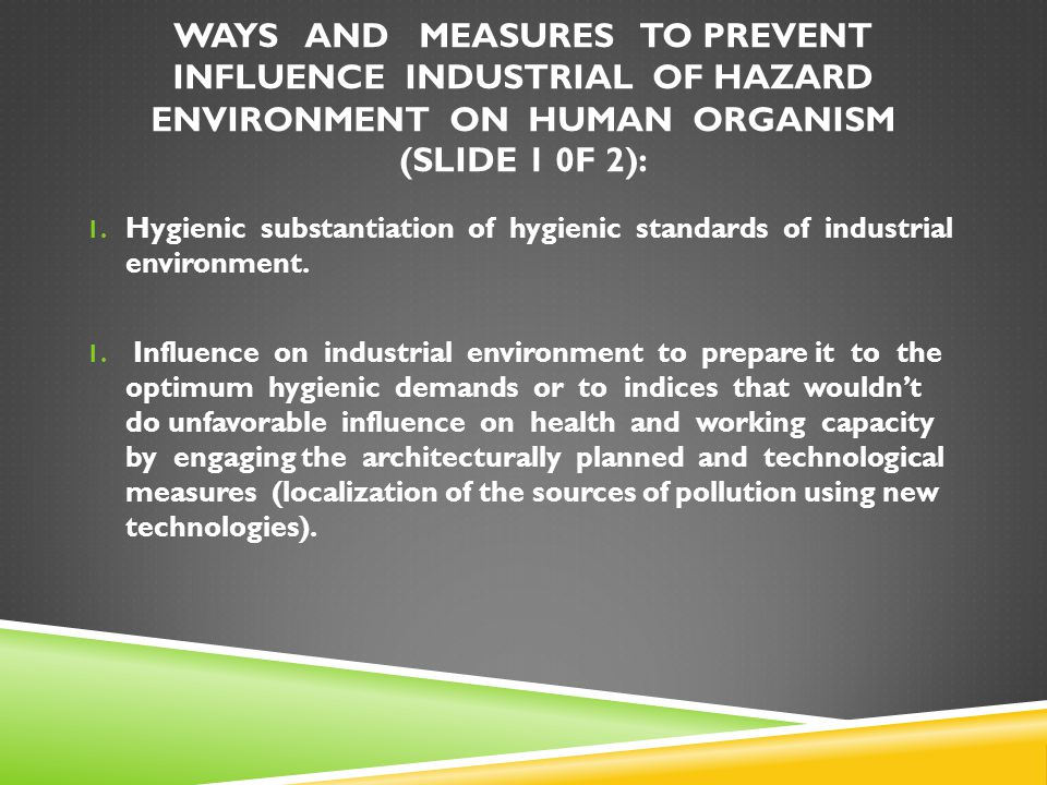 WAYS AND MEASURES TO PREVENT INFLUENCE INDUSTRIAL OF HAZARD ENVIRONMENT ON HUMAN ORGANISM (SLIDE 1 0F 2):
