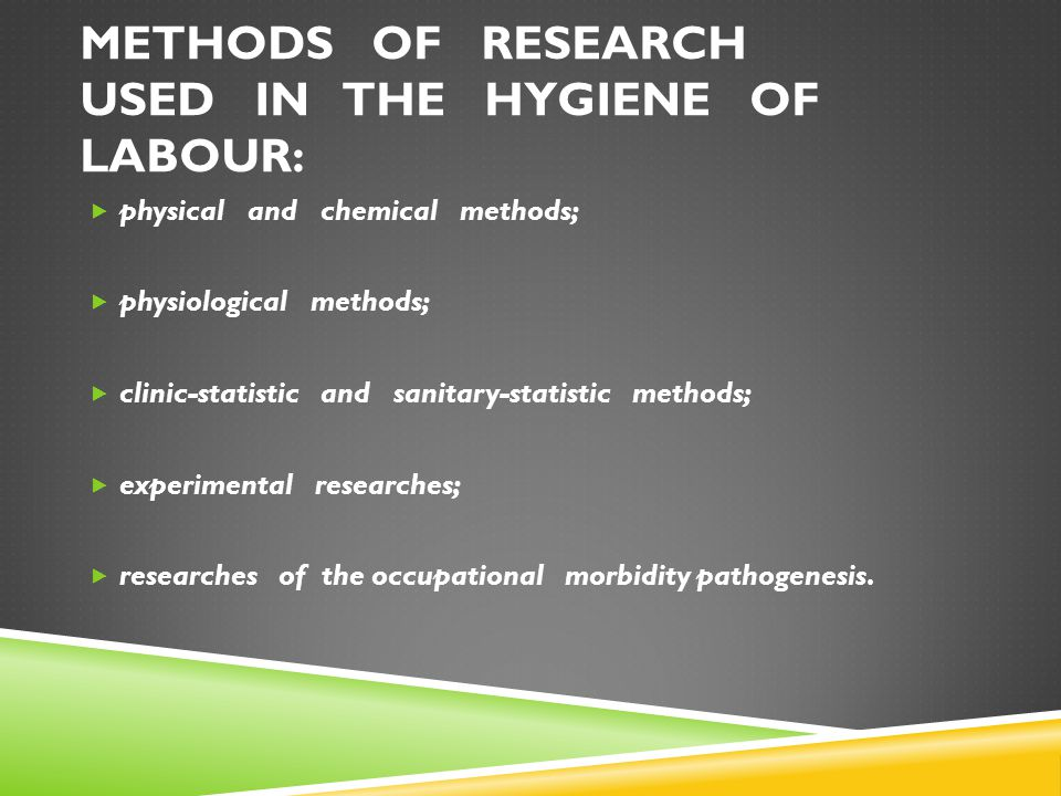 METHODS OF RESEARCH USED IN THE HYGIENE OF LABOUR: