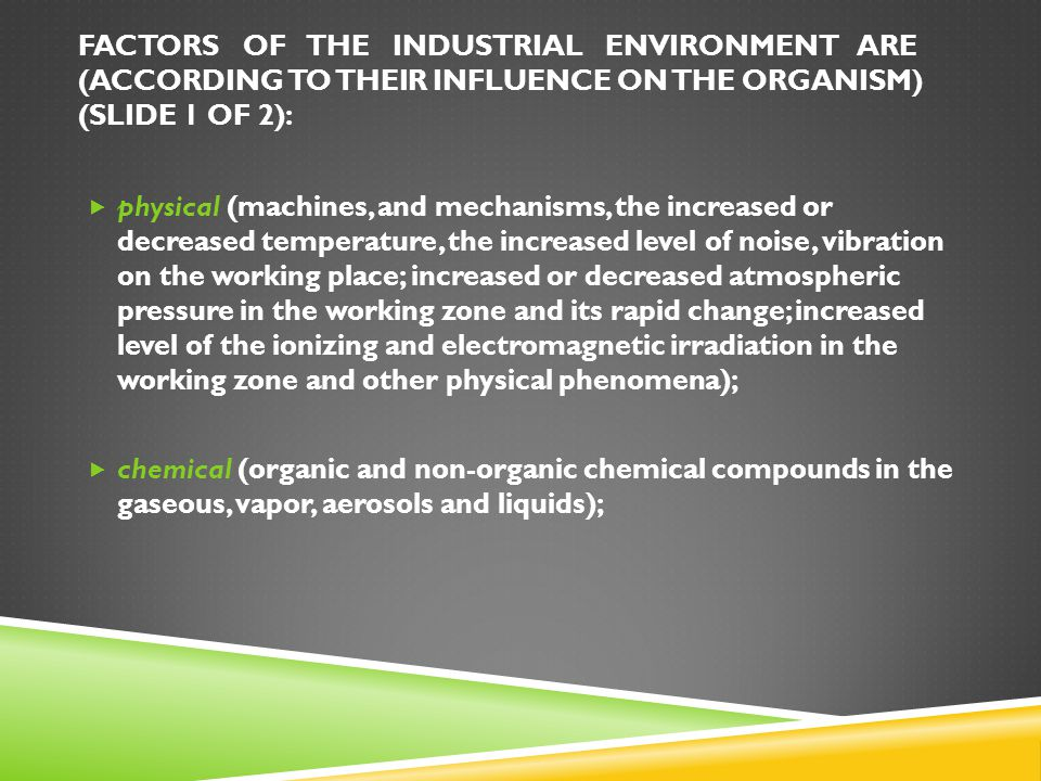 FACTORS OF THE INDUSTRIAL ENVIRONMENT ARE (according to their influence on the organism) (slide 1 of 2):