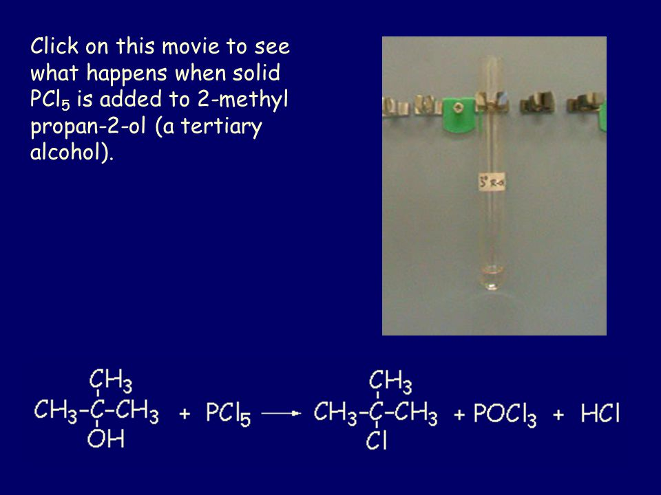 Click on this movie to see what happens when solid PCl5 is added to 2-methyl propan-2-ol (a tertiary alcohol).