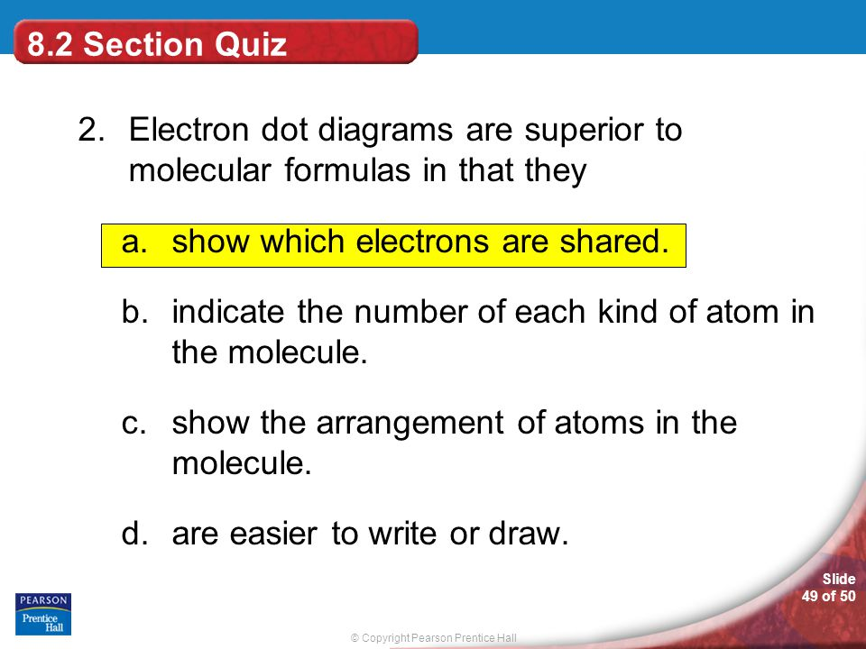 8.2 Section Quiz 2. Electron dot diagrams are superior to molecular formulas in that they. show which electrons are shared.