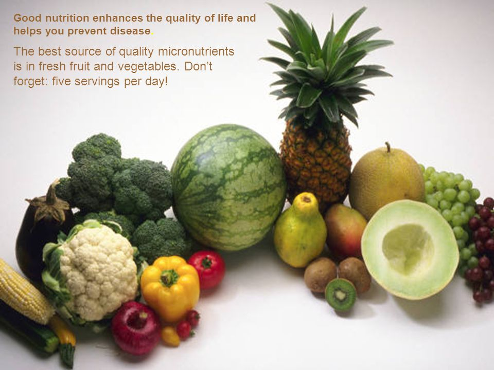 Good nutrition enhances the quality of life and helps you prevent disease.