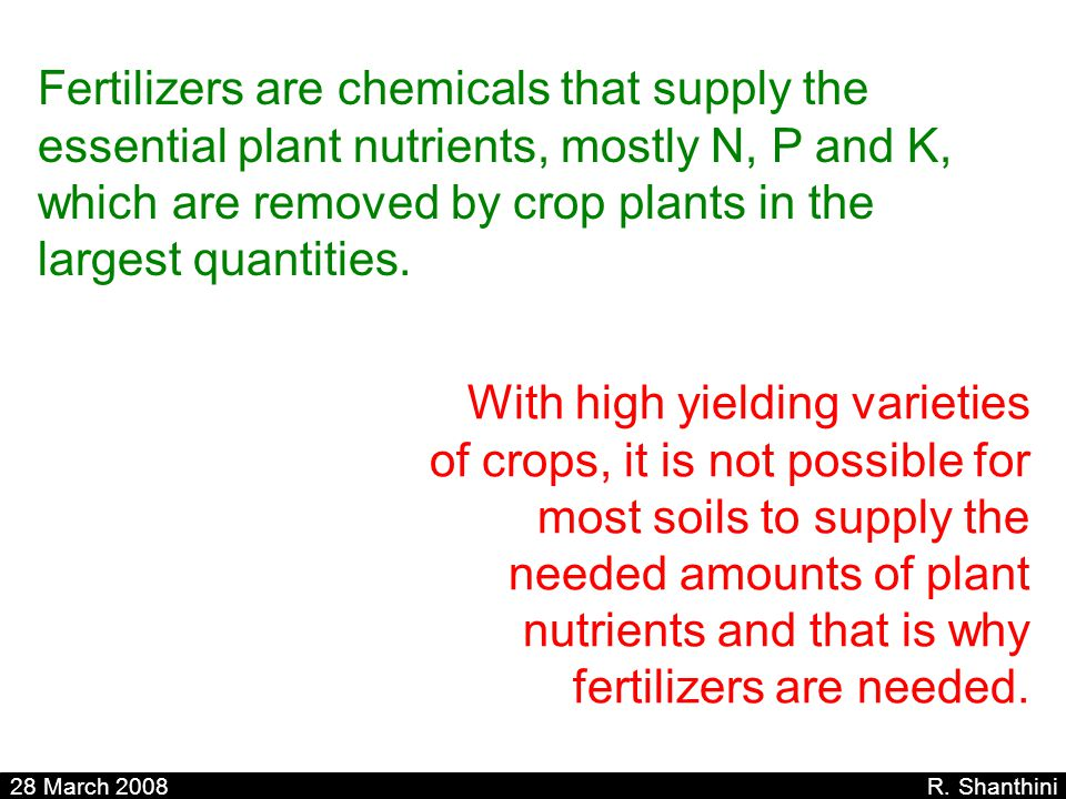 Fertilizers are chemicals that supply the essential plant nutrients, mostly N, P and K, which are removed by crop plants in the largest quantities.