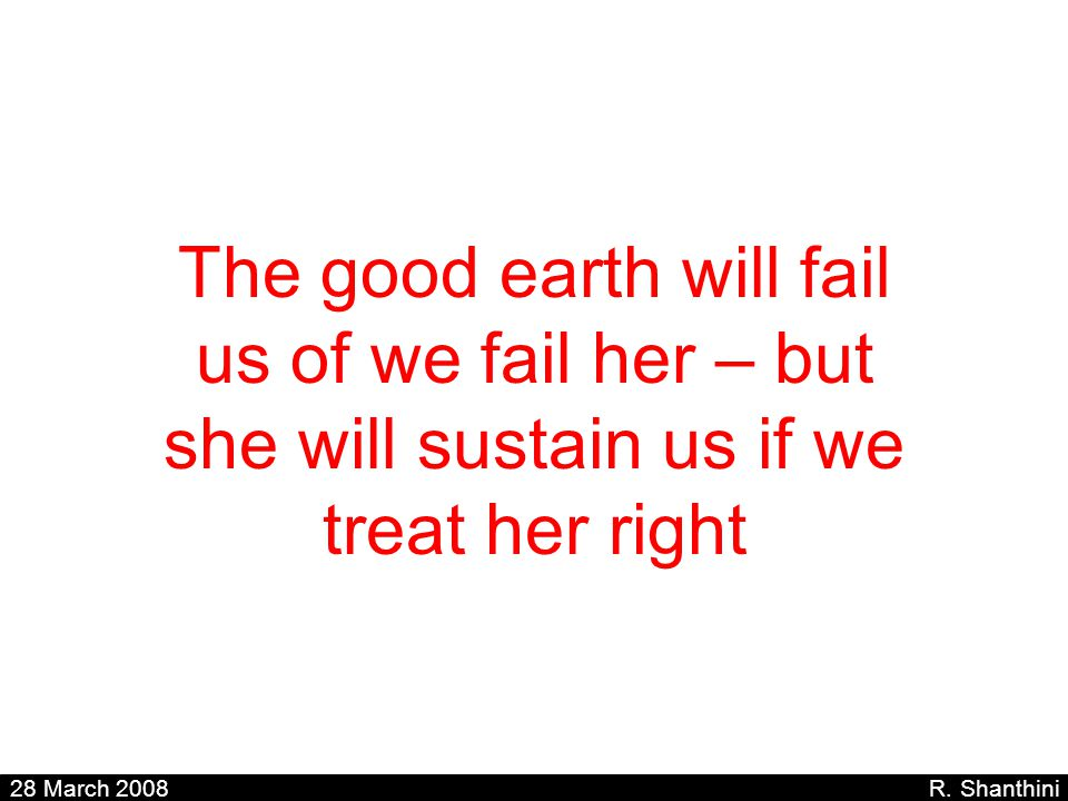 The good earth will fail us of we fail her – but she will sustain us if we treat her right