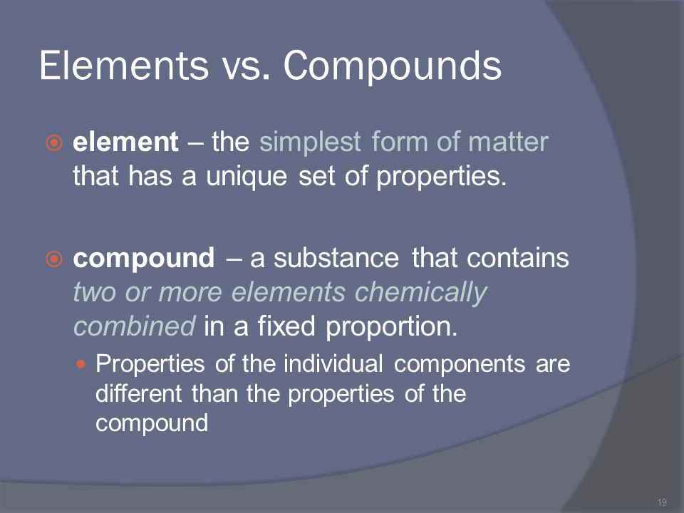 Elements vs. Compounds element – the simplest form of matter that has a unique set of properties.