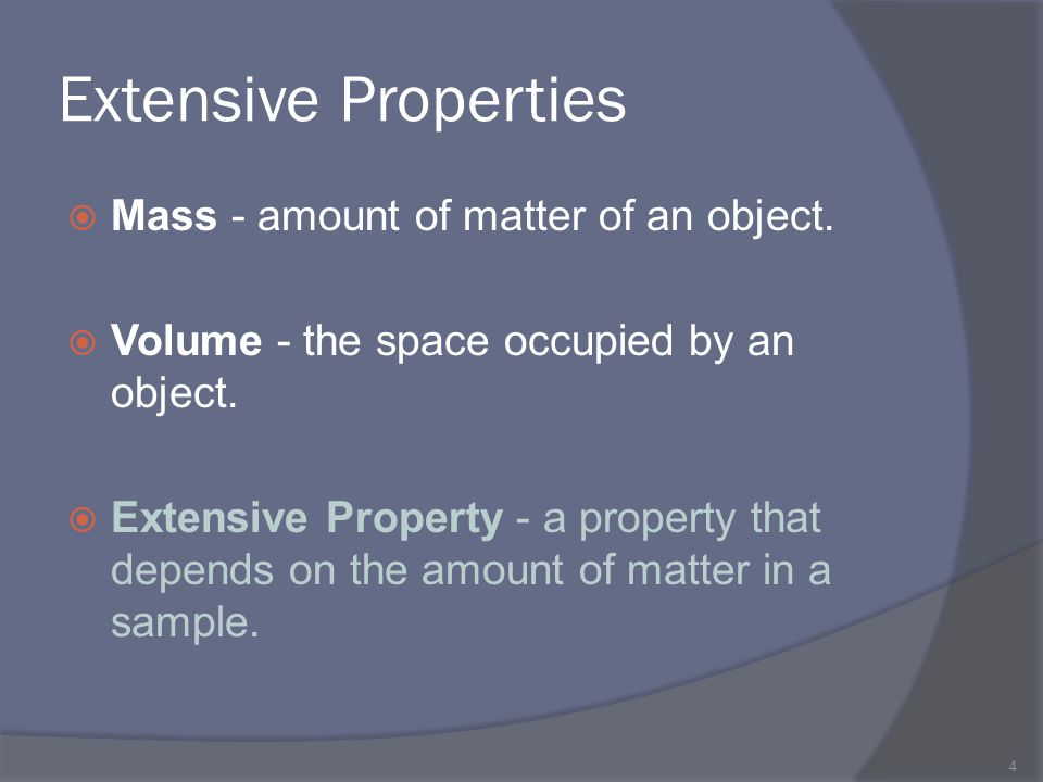 Extensive Properties Mass - amount of matter of an object.