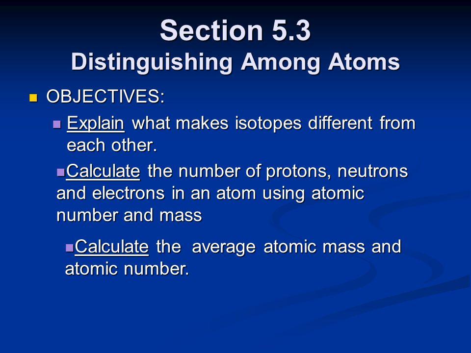 Section 5.3 Distinguishing Among Atoms