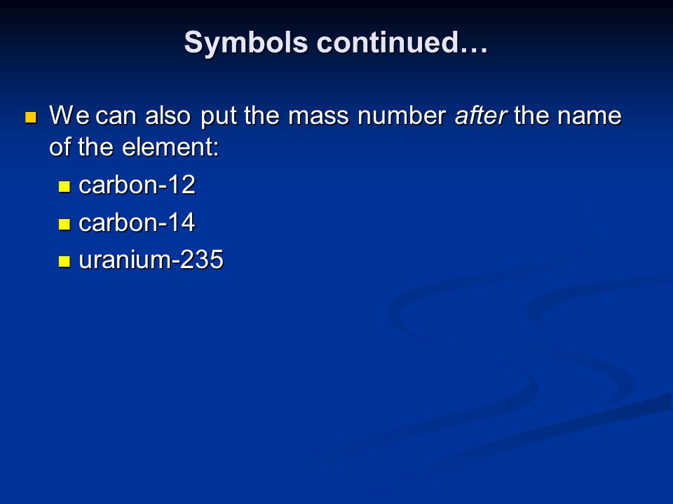 Symbols continued… We can also put the mass number after the name of the element: carbon-12. carbon-14.