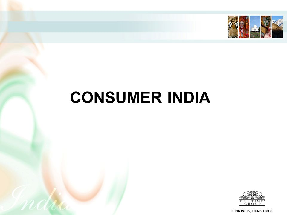 CONSUMER INDIA THINK INDIA, THINK TIMES