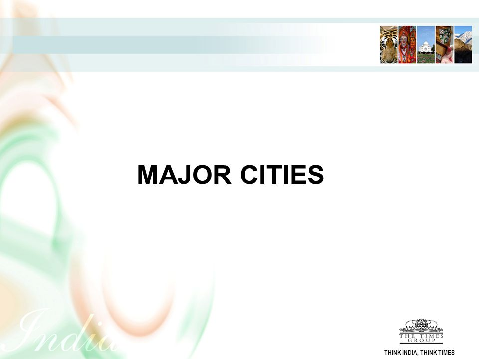 MAJOR CITIES THINK INDIA, THINK TIMES