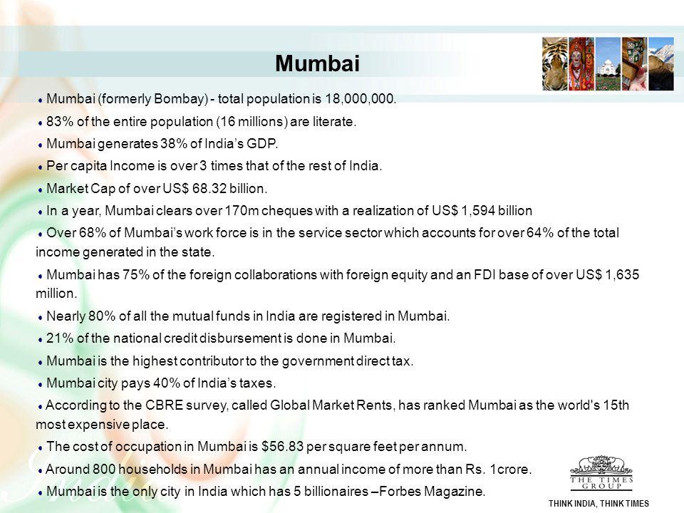 Mumbai Mumbai (formerly Bombay) - total population is 18,000,000.