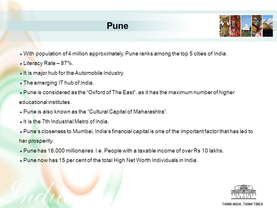 Pune With population of 4 million approximately, Pune ranks among the top 5 cities of India. Literacy Rate – 87%.