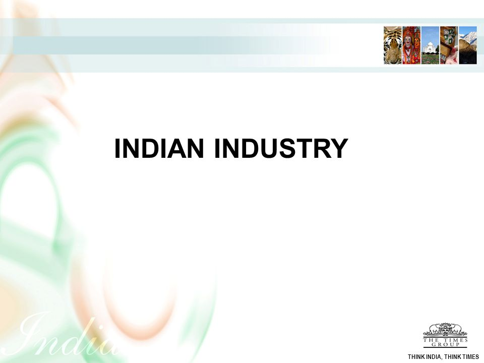 INDIAN INDUSTRY THINK INDIA, THINK TIMES