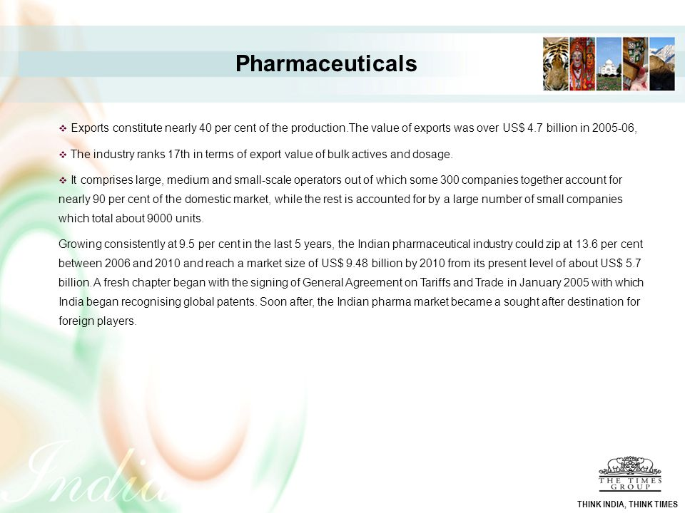 Pharmaceuticals Exports constitute nearly 40 per cent of the production.The value of exports was over US$ 4.7 billion in 2005-06,