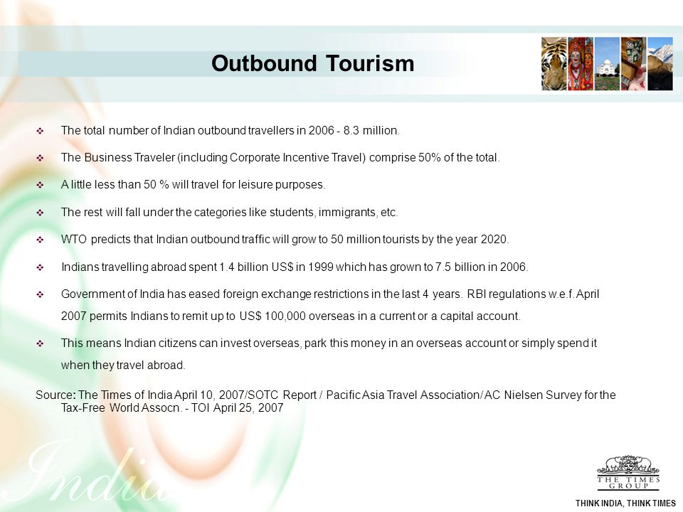 Outbound Tourism The total number of Indian outbound travellers in 2006 - 8.3 million.