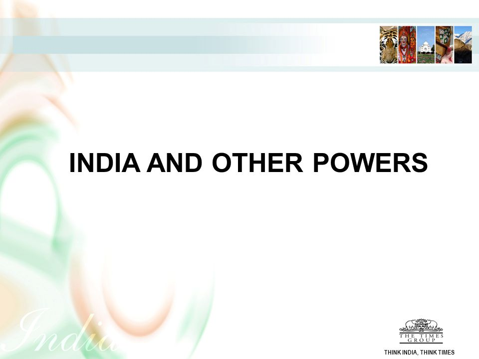 INDIA AND OTHER POWERS THINK INDIA, THINK TIMES