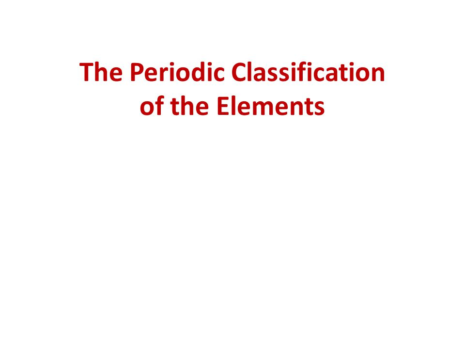 The Periodic Classification of the Elements