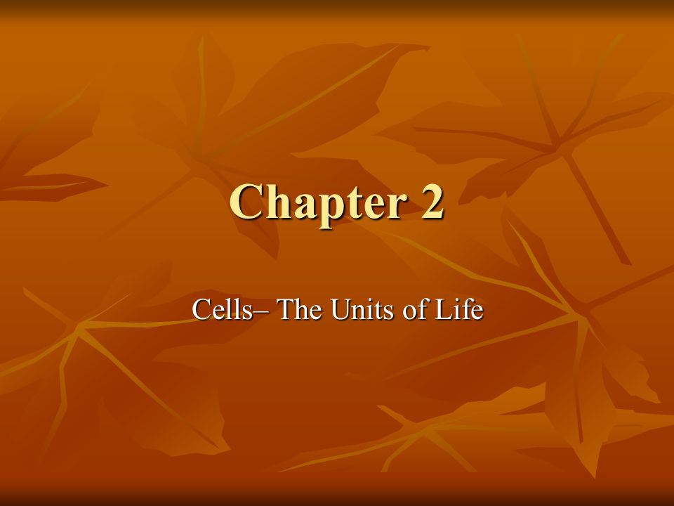 Cells– The Units of Life