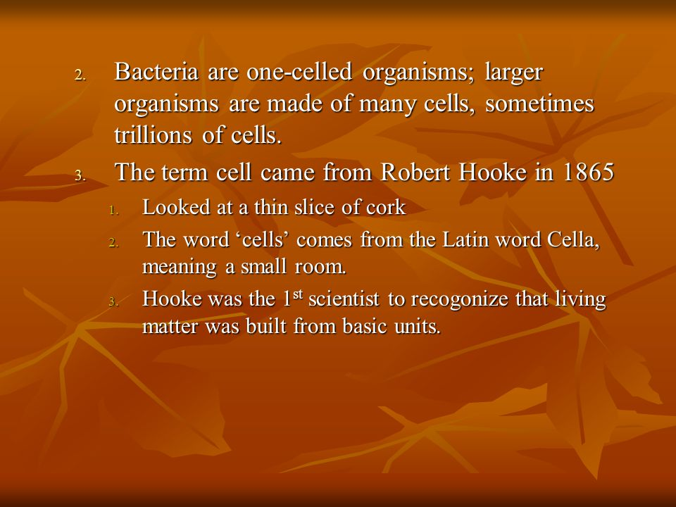 The term cell came from Robert Hooke in 1865