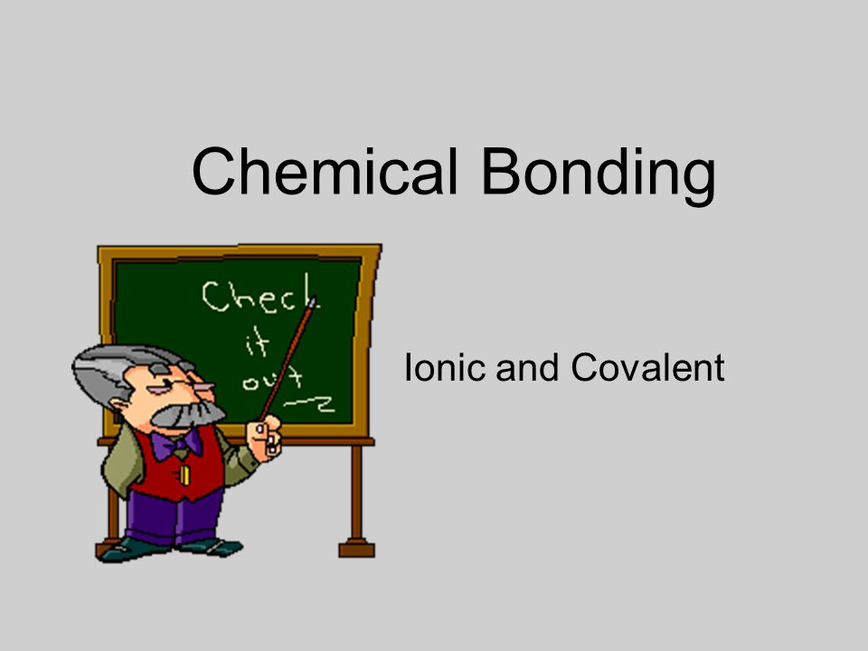Chemical Bonding Ionic and Covalent