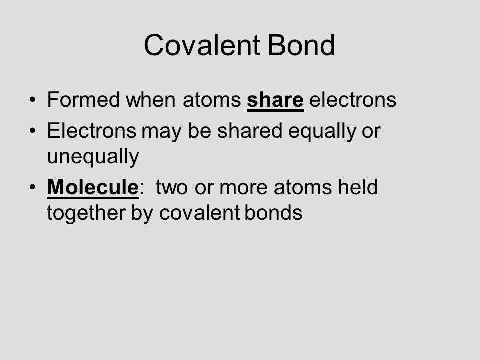 Covalent Bond Formed when atoms share electrons