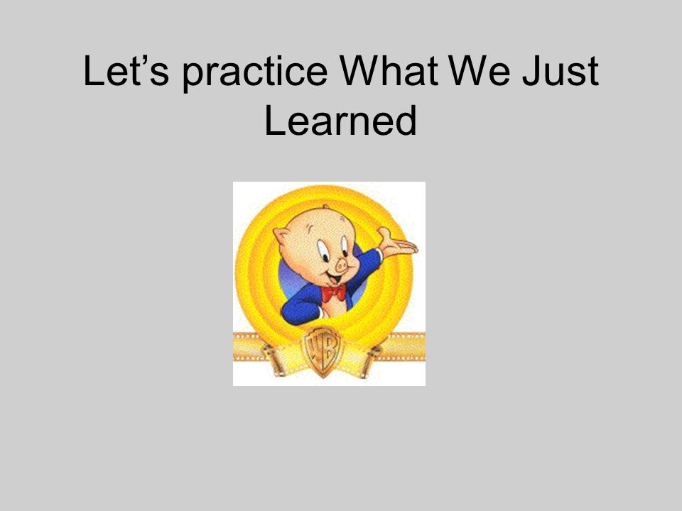 Let's practice What We Just Learned