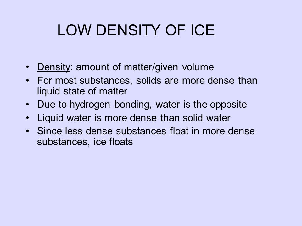 LOW DENSITY OF ICE Density: amount of matter/given volume