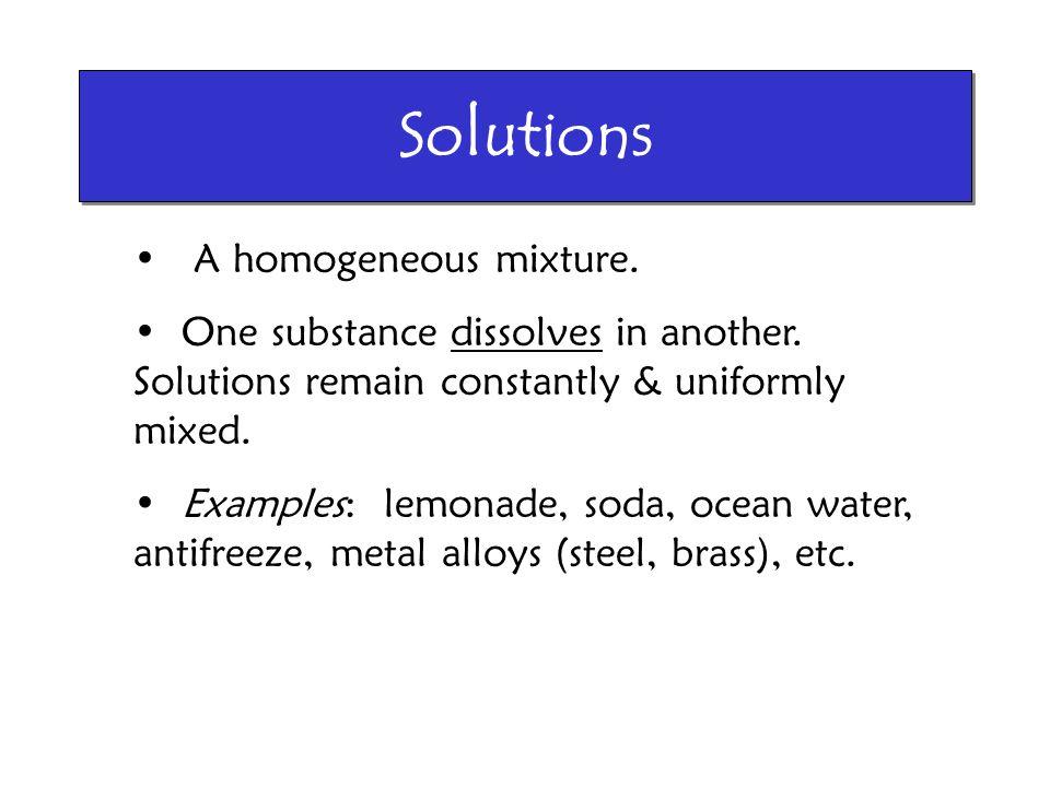 Solutions A homogeneous mixture.
