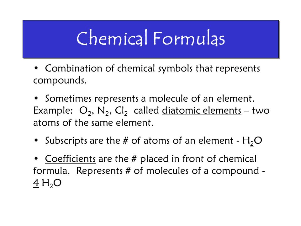 Chemical Formulas Combination of chemical symbols that represents compounds.