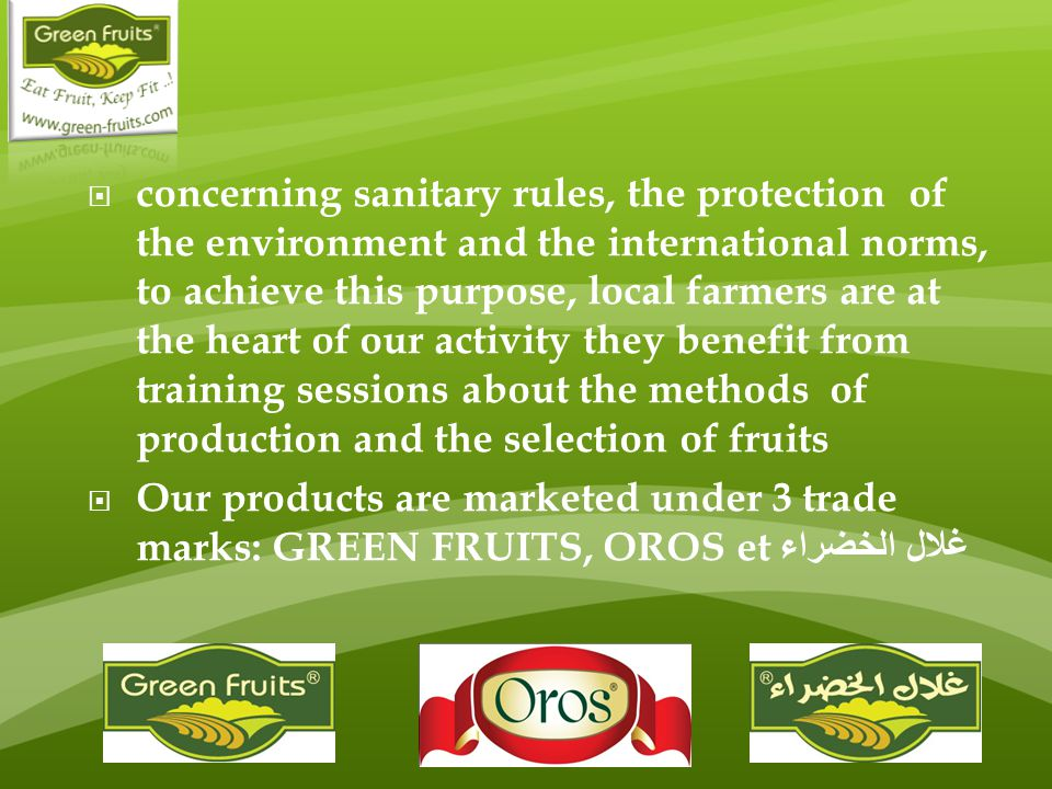 concerning sanitary rules, the protection of the environment and the international norms, to achieve this purpose, local farmers are at the heart of our activity they benefit from training sessions about the methods of production and the selection of fruits