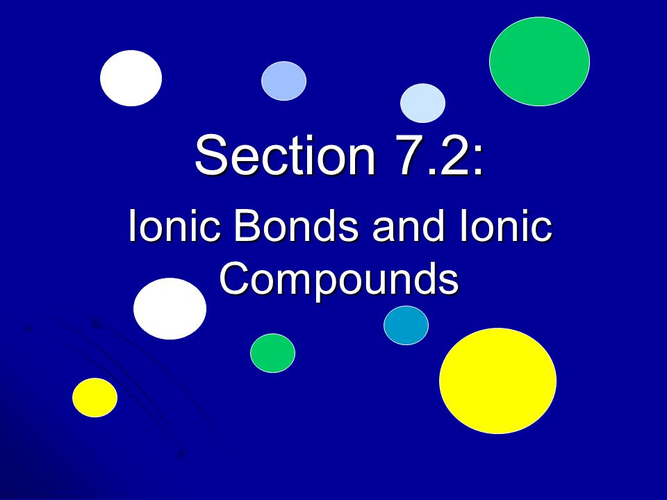 Section 7.2: Ionic Bonds and Ionic Compounds