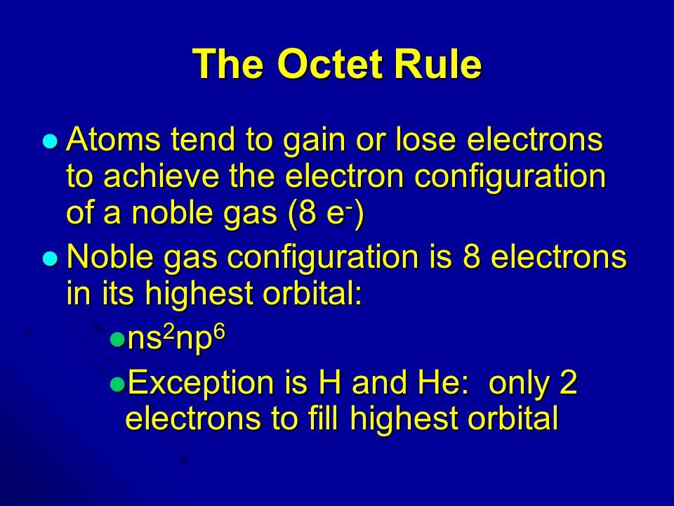 The Octet Rule Atoms tend to gain or lose electrons to achieve the electron configuration of a noble gas (8 e-)