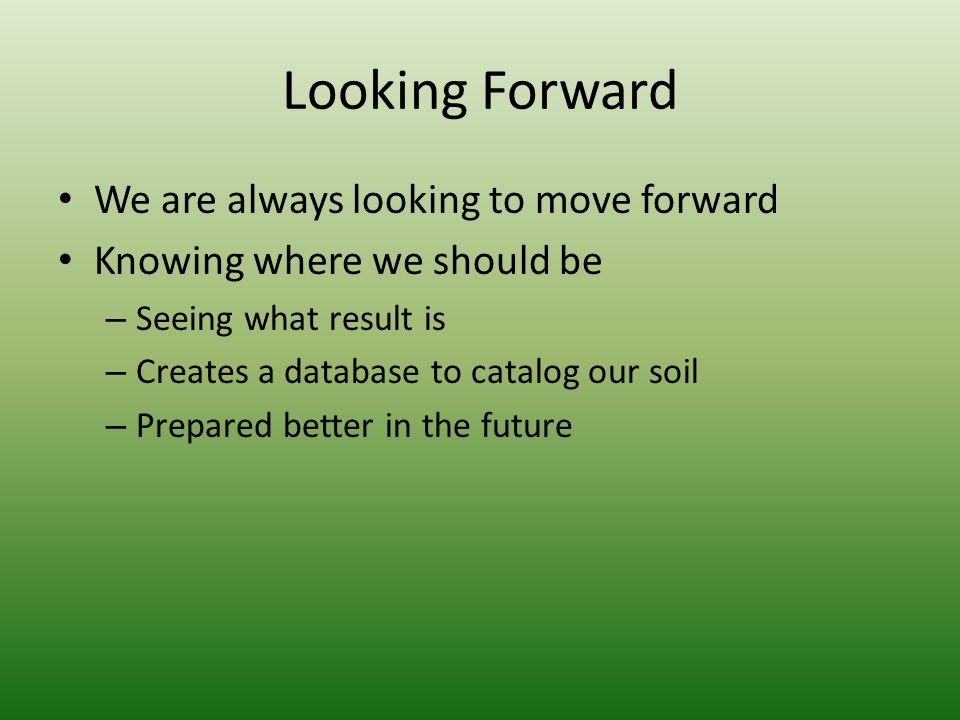 Looking Forward We are always looking to move forward
