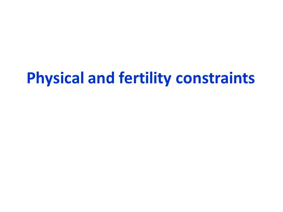 Physical and fertility constraints