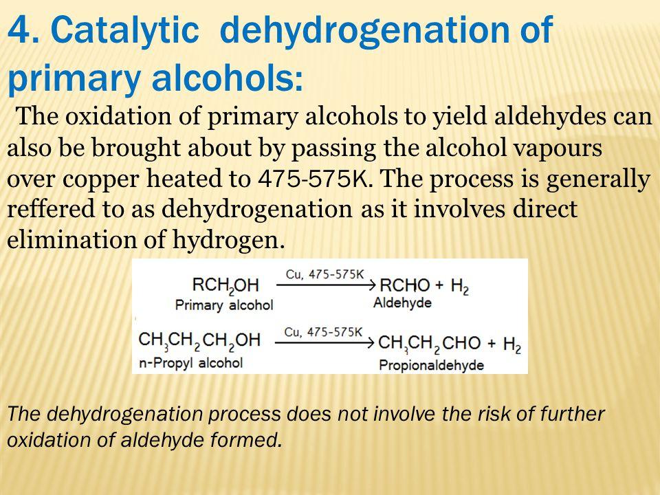 4. Catalytic dehydrogenation of primary alcohols: